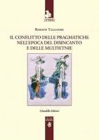 Il conflitto delle pragmatiche nell'epoca del disincanto e delle multietnie - Roberto Tagliaferri