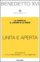 «Unita e aperta». La famiglia: il lavoro e la festa - Benedetto XVI (Joseph Ratzinger)