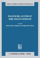 Politiche antitrust ieri, oggi e domani - Alberto Mazzoni, Maria Chiara Malaguti, Mario Libertini