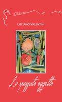 Lo spezzato oggetto - Valentini Luciano