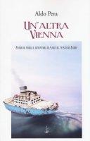 Un' altra Vienna. Storie di terra e avventure di mare al tempo dei Florio - Pera Aldo