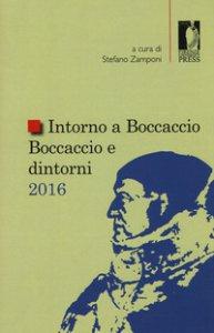 Copertina di 'Intorno a Boccaccio/Boccaccio e dintorni 2016. Atti del Seminario internazionale di studi (Certaldo Alta, 9 settembre 2016)'