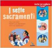 I sette Sacramenti. Presentati ai bambini e ai ragazzi - D'Andlau Rosamée