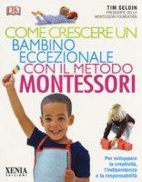 Come crescere un bambino eccezionale con il metodo Montessori - Seldin Tim
