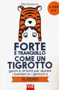 Copertina di 'Forte e tranquillo come un tigrotto. Giochi e attività per aiutare i bambini (e i genitori) a rilassarsi'