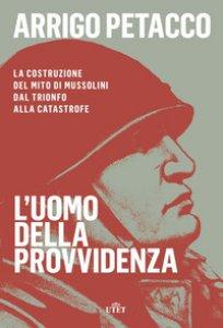 Copertina di 'L' uomo della provvidenza. La costruzione del mito di Mussolini dal trionfo alla catastrofe. Con e-book'