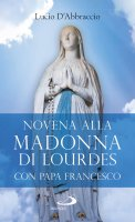 Novena alla Madonna di Lourdes con papa Francesco - Lucio D'Abbraccio