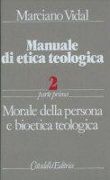 Manuale di etica teologica [vol_2.1] / Morale della persona e bioetica teologica - Vidal Marciano