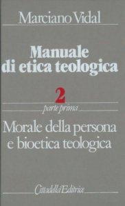 Copertina di 'Manuale di etica teologica [vol_2.1] / Morale della persona e bioetica teologica'