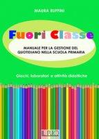 Fuori classe. Manuale per la gestione del quotidiano nella scuola primaria. Giochi, laboratori e attività didattiche - Ruffini Maura