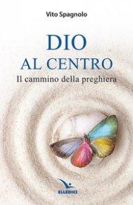 Copertina di 'Dio al centro. Il cammino della preghiera'