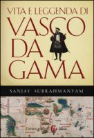 Vita e leggenda di Vasco da Gama - Subrahmanyam Sanjay