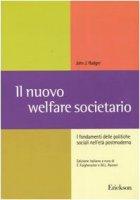 Il nuovo welfare societario. I fondamenti delle politiche sociali nell'età postmoderna - Rodger John J.