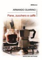 Pane, zucchero e caffè - Guarino Armando