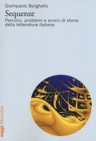Sequenze. Percorsi, problemi e scorci di storia della letteratura italiana - Borghello Giampaolo
