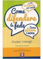 Come difendere la fede (senza alzare la voce) - Austen Ivereigh