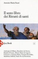 Il sesto libro dei ritratti di santi - Antonio Maria Sicari