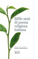 Mille anni di poesia religiosa italiana - Daniela Marcheschi