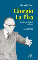 Giorgio La Pira. Profeta di dialogo e di pace - Doni Rodolfo