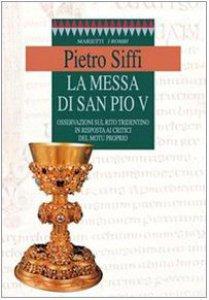 Copertina di 'La messa di San Pio V. Osservazioni sul rito tridentino in risposta ai critici del Motu proprio'