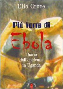Copertina di 'Più forte di Ebola. Diario dell'epidemia in Uganda'