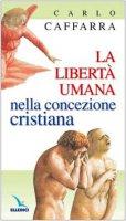 La libertà umana nella concezione cristiana - Caffarra Carlo