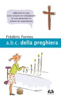 A.B.C. della preghiera. - Frédéric Fornos