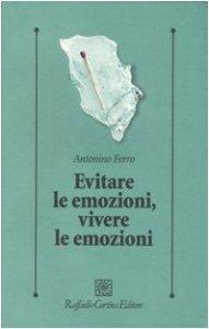 Copertina di 'Evitare le emozioni, vivere le emozioni'