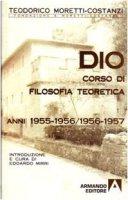 Dio. Corso di filosofia teoretica - Moretti Costanzi Teodorico