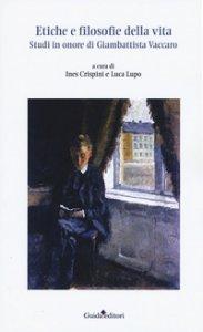 Copertina di 'Etiche e filosofie della vita. Studi in onore di Giambattista Vaccaro'