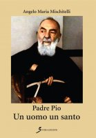 Padre Pio - Angelo M. Mischitelli