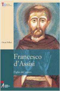 Copertina di 'Francesco d'Assisi. Figlio del vento'