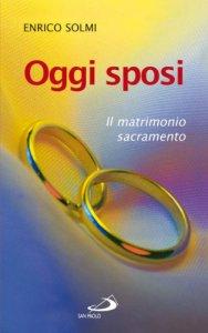 Copertina di 'Oggi sposi. Il matrimonio sacramento'