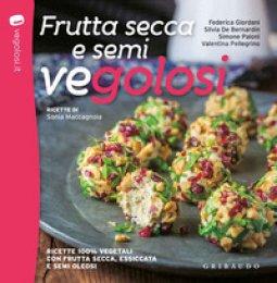 Copertina di 'Frutta secca e semi vegolosi. Ricette 100% vegetali con frutta secca, essiccata e semi oleosi'