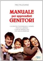 Manuale per apprendisti genitori - Pellegrino Pino