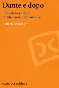 Copertina di 'Dante e dopo. L'idea della scrittura tra Medioevo e Umanesimo'