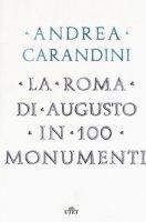 La Roma di Augusto in 100 monumenti - Carandini Andrea