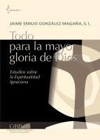 Todo para la mayor gloria de Dios - Jaime E. Gonzalez Magana