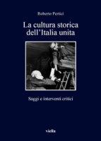 La cultura storica dell'Italia unita. Saggi e interventi critici - Pertici Roberto