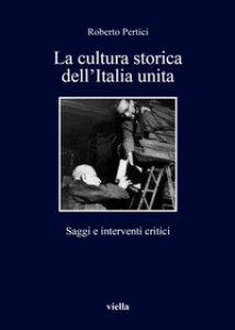 Copertina di 'La cultura storica dell'Italia unita. Saggi e interventi critici'