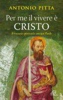 Per me il vivere è Cristo - Antonio Pitta