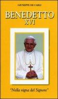 Benedetto XVI. «Nella vigna del Signore» - Giuseppe De Carli