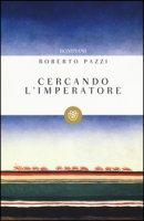 Cercando l'imperatore - Pazzi Roberto