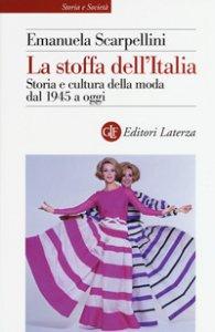 Copertina di 'La stoffa dell'Italia. Storia e cultura della moda dal 1945 a oggi'