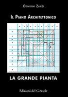 La grande pianta. Il piano architettonico - Zanzi Giovanni