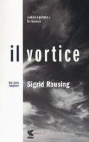 Il vortice. Una storia famigliare - Rausing Sigrid