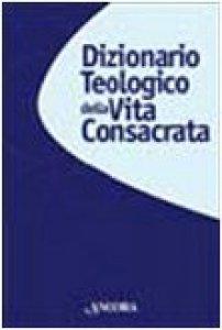 Copertina di 'Dizionario teologico della vita consacrata'