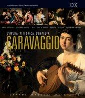Caravaggio. L'opera pittorica completa - Guasti Alessandro, Neri Francesca