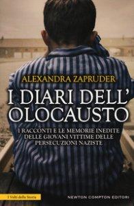 Copertina di 'I diari dell'olocausto. I racconti e le memorie inedite delle giovani vittime delle persecuzioni naziste'