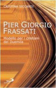 Copertina di 'Pier Giorgio Frassati. Modello per i cristiani del Duemila'